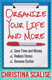 Organize Your Life and More by Christina Scalise